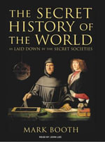 The Secret History of the World : As Laid Down by the Secret Societies - Mark Booth