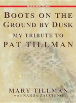 Boots on the Ground by Dusk : My Tribute to Pat Tillman - Mary Tillman