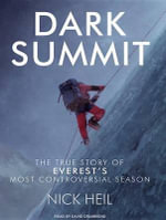 Dark Summit : The True Story of Everest's Most Controversial Season - Nick Heil
