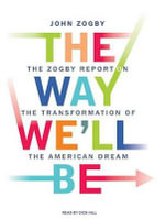 The Way We'll be : The Zogby Report on the Transformation of the American Dream - John Zogby