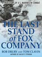 Last Stand of Fox Company : A True Story of U.S. Marines in Combat - Bob Drury