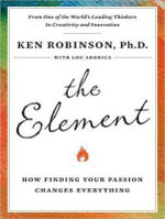 The Element : How Finding Your Passion Changes Everything - Lou Aronica