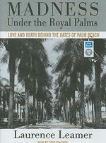 Madness Under the Royal Palms : Love and Death Behind the Gates of Palm Beach - Laurence Leamer