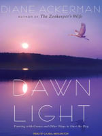 Dawn Light : Dancing with Cranes and Other Ways to Start the Day - Diane Ackerman
