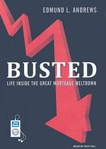 Busted : Life Inside the Great Mortgage Meltdown - Edmund L. Andrews
