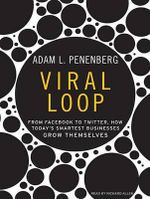 Viral Loop : From Facebook to Twitter, How Today's Smartest Businesses Grow Themselves - Adam L. Penenberg