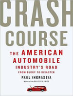 Crash Course : The American Automobile Industry's Road from Glory to Disaster - Paul Ingrassia