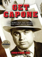 Get Capone : The Secret Plot That Captured America's Most Wanted Gangster : The Secret Plot That Captured America's Most Wanted Gangster - Jonathan Eig