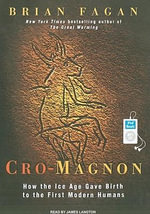 Cro-Magnon : How the Ice Age Gave Birth to the First Modern Humans - Brian Fagan