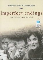 Imperfect Endings : A Daughter's Tale of Life and Death - Zoe Fitzgerald Carter