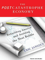 The Post Catastrophe Economy : Rebuilding America and Avoiding the Next Bubble - Eric Janszen