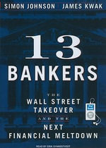 13 Bankers : The Wall Street Takeover and the Next Financial Meltdown - Simon Johnson
