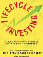 Lifecycle Investing : A New, Safe, and Audacious Way to Improve the Performance of Your Retirement Portfolio - Ian Ayres