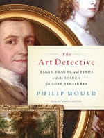 The Art Detective : Fakes, Frauds, and Finds and the Search for Lost Treasures - Philip Mould