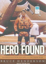 Hero Found : The Greatest POW Escape of the Vietnam War - Bruce Henderson