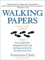 Walking Papers : The Accident That Changed My Life, and the Business That Got Me Back on My Feet - Francesco Clark
