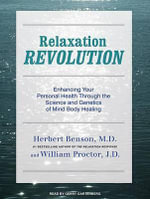Relaxation Revolution : Enhancing Your Personal Health Through the Science and Genetics of Mind-Body Healing - Herbert Benson