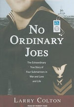 No Ordinary Joes : The Extraordinary True Story of Four Submariners in War and Love and Life - Larry Colton