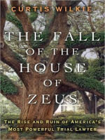 The Fall of the House of Zeus : The Rise and Ruin of America's Most Powerful Trial Lawyer - Curtis Wilkie