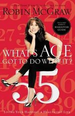 What's Age Got to Do with It? : Living Your Happiest and Healthiest Life - Robin McGraw