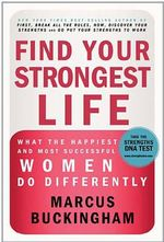 Find Your Strongest Life : What the Happiest and Most Successful Women Do Differently - Marcus Buckingham