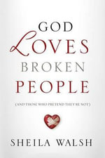 God Loves Broken People : And Those Who Pretend They're Not - Thomas Nelson Publishers