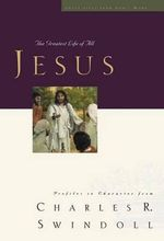 Jesus : The Greatest Life of All - Dr Charles R Swindoll