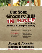 Cut Your Grocery Bill in Half with America's Cheapest Family : Includes So Many Innovative Strategies You Won't Have to Cut Coupons - Steve Economides