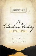The Christian History Devotional : 365 Readings and Prayers to Deepen and Inspire Your Faith - J Stephen Lang