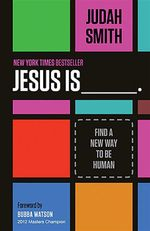 Jesus Is _______. : Find a New Way to Be Human - Judah Smith