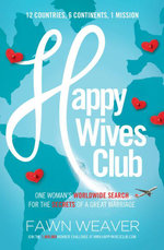Happy Wives Club : One Woman's Worldwide Search for the Secrets of a Great Marriage - Fawn Weaver