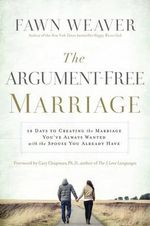 The Argument-Free Marriage : 28 Days to Creating the Marriage You've Always Wanted with the Spouse You Already Have - Fawn Weaver