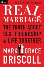 Real Marriage : The Truth about Sex, Friendship & Life Together - Mark Driscoll