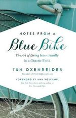 Notes from a Blue Bike : The Art of Living Intentionally in a Chaotic World - Tsh Oxenreider