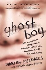 Ghost Boy : The Miraculous Escape of a Misdiagnosed Boy Trapped Inside His Own Body - Martin Pistorius