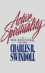 Active Spirituality : A Non-Devotional Guide - Dr Charles R Swindoll
