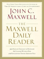 The Maxwell Daily Reader : 365 Days of Insight to Develop the Leader Within You and Influence Those Around You - John C Maxwell