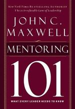 Mentoring 101 : What Every Leader Needs to Know - John C. Maxwell
