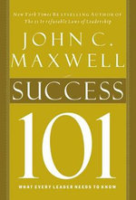 Success 101 : What Every Leader Needs to Know - John C. Maxwell