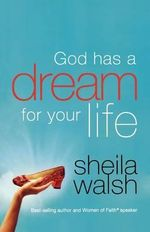 God Has a Dream for Your Life - Sheila Walsh