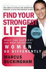 Find Your Strongest Life by Marcus Buckingham : Your Secret to Success - Marcus Buckingham