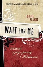 Wait for Me : Rediscovering the Joy of Purity in Romance - Rebecca St James