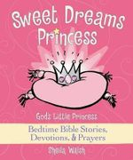 Sweet Dreams Princess : God's Little Princess Bedtime Bible Stories, Devotions, & Prayers - Sheila Walsh