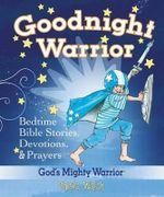 Goodnight Warrior : God's Mighty Warrior Bedtime Bible Stories, Devotions, & Prayers - Sheila Walsh