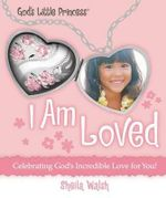 I Am Loved : Celebrating God's Incredible Love for You! - Sheila Walsh