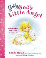 Gabby, God's Little Angel : Sent to Show God's Love - Sheila Walsh