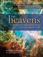 The Heavens : Intimate Moments with Your Majestic God - Kevin Hartnett