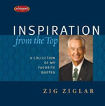 Inspiration from the Top : A Collection of My Favorite Quotes - Zig Ziglar