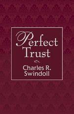 Perfect Trust - Dr Charles R Swindoll