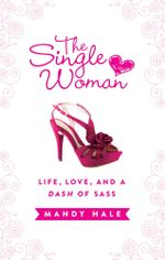 The Single Woman : Life, Love, and a Dash of Sass - Mandy Hale